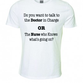 Do you want to talk to the Doctor in Charge OR the Nurse  –  T-Shirt