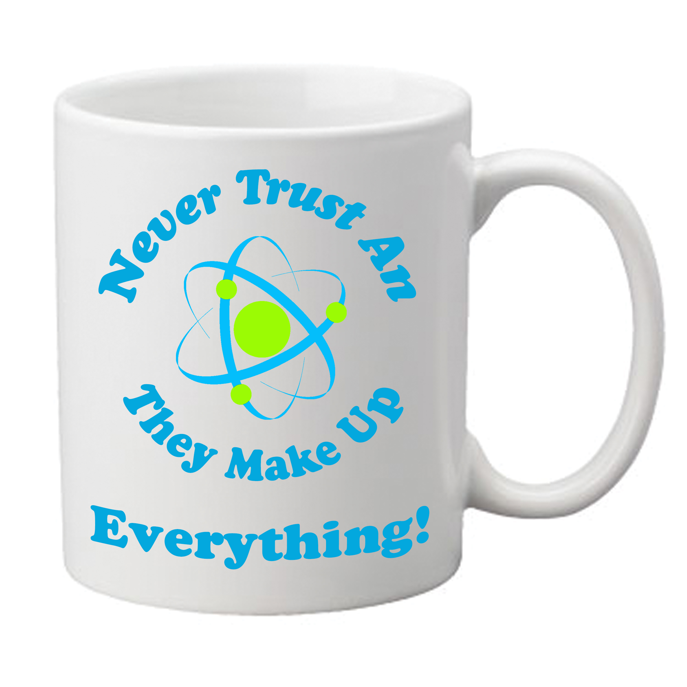 Never Trust An Atom, They Make Up Everything! Novelty Mug