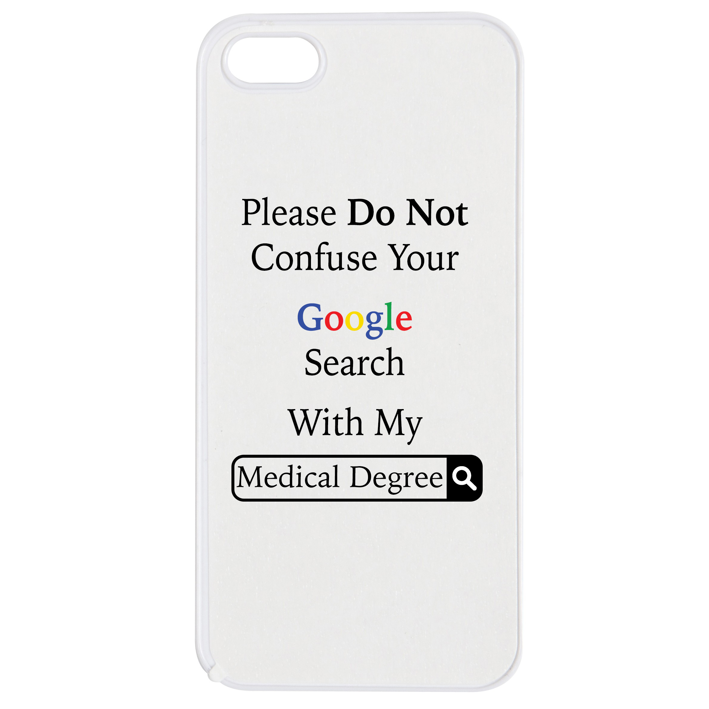 Please do not confuse your google search with my medical degree phone case