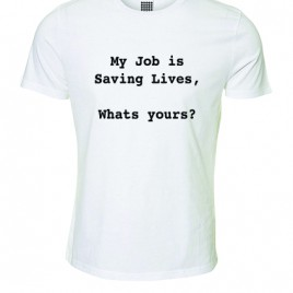 My Job is Saving Lives, Whats yours? – T-Shirt