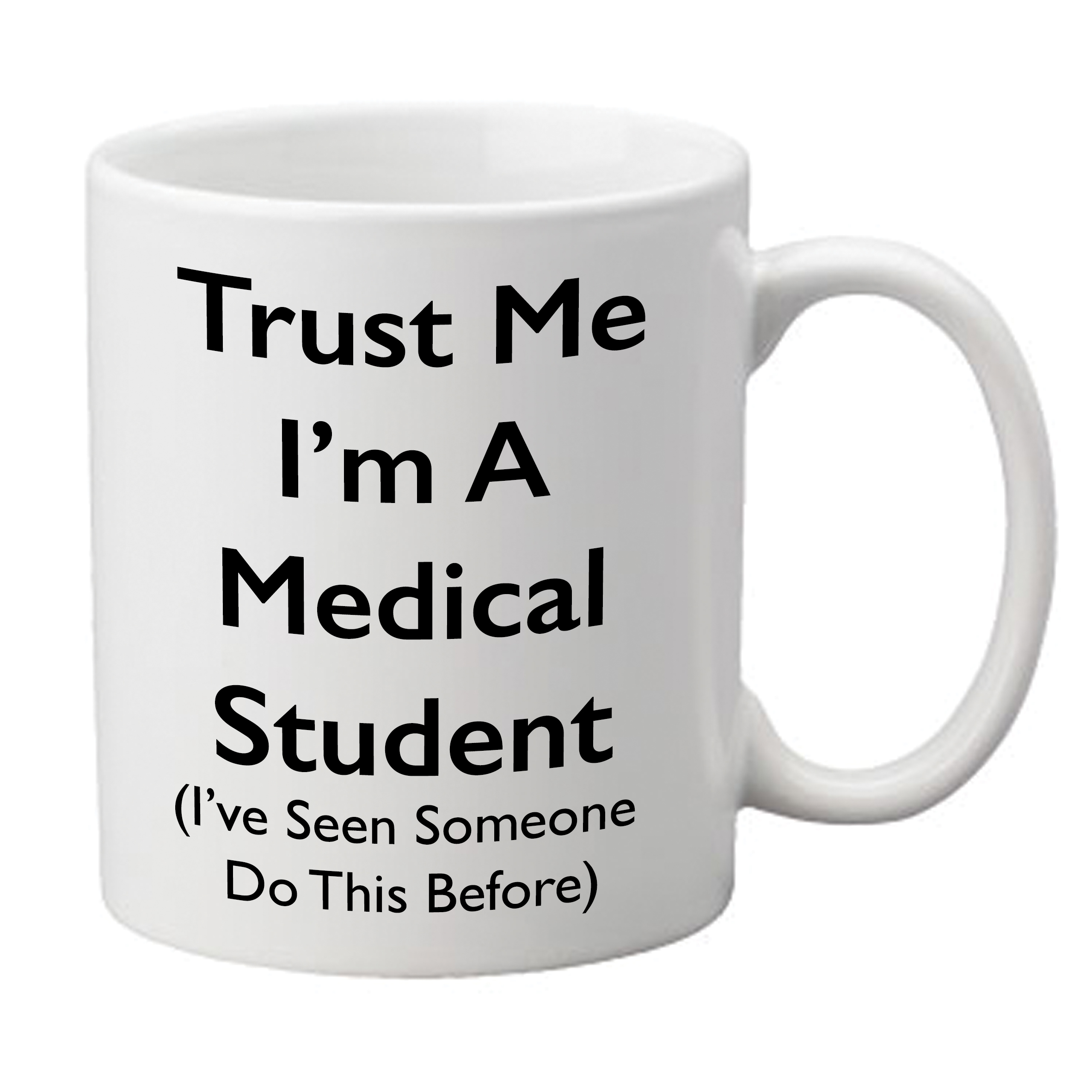 Trust Me I'm A Medical Student (I've Seen Someone Do This Before) Mug