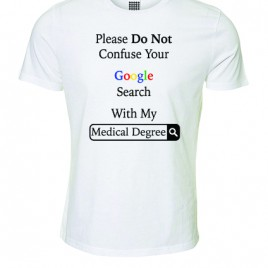 Do Not Confuse Your Google Search With My Medical Degree -T-Shirt
