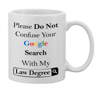 Please Do not confuse your google search with my Law degree