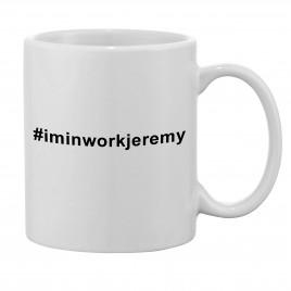 I'm in work Jeremy Novelty Mug