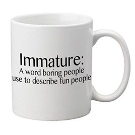 """Immature: A Word Boring People Use To Describe Fun People"" Tasse"
