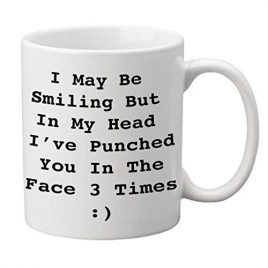 """I May Be Smiling But In My Head I've Punched You In The Face 3 Times :)"" Tasse"