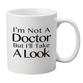 """I'm Not A Doctor But I Will Take A Look"" Novelty Tasse"