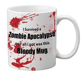 """I Survived A Zombie Apocalypse And All I Got Was This Bloody Mug"" Tasse"