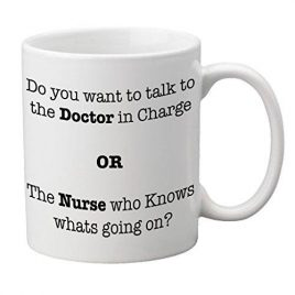 """Do you want to speak to the Doctor in Charge OR the Nurse who Knows whats going on?"" Mug"