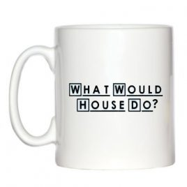 What Would House Do? Mug for Dr House Fans