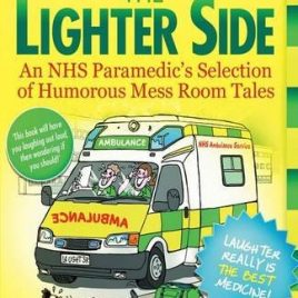 The Lighter Side. An NHS Paramedic's Selection of Humorous Mess Room Tales